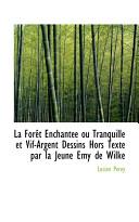 La Fort Enchante Ou Tranquille Et Vif-Argent Dessins Hors Texte Par La Jeune Emy de Wilke