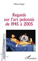 Regards sur l'art polonais de 1945 à 2005