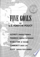 Five goals of U.S. foreign policy : security through strength, progress through partnership, revolution of freedom, community under law, peace through perseverance