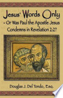 Jesus Words Only Or Was Paul The Apostle Jesus Condemns In Revelation 2 PDF