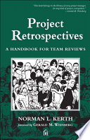 """Project Retrospectives: A Handbook for Team Reviews"" by Norman Kerth"