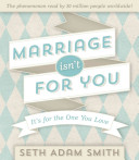 Marriage Isn t for You