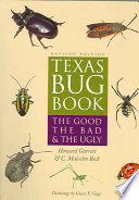 """Texas Bug Book: The Good, the Bad, and the Ugly"" by Howard Garrett, C. Malcolm Beck, Gwen E. Gage"