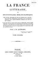 La France littéraire ou dictionnaire bibliographique des savants, historiens et gens de lettres de la France, ainsi que les littérateurs étrangers qui ont écrit en français, plus particulièrement