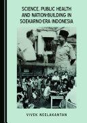 Science, Public Health and Nation-Building in Soekarno-Era Indonesia