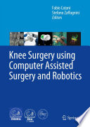 Knee Surgery Using Computer Assisted Surgery And Robotics Book PDF