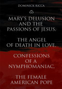 Mary's Delusion and the Passions of Jesus, the Angel of Death in Love,Confessions of a Nymphomaniac, the Female American Pope