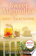 Sweet Tea At Sunrise  A Sweet Magnolias Novel  Book 6