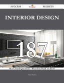 Interior design 187 Success Secrets - 187 Most Asked Questions On Interior design - What You Need To Know