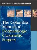 The Columbia Manual Of Dermatologic Cosmetic Surgery Book PDF