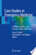 """Case Studies in Emergency Medicine: LEARNing Rounds: Learn, Evaluate, Adopt, Right Now"" by Colin G. Kaide, Christopher E. San Miguel"