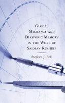 Global Migrancy and Diasporic Memory in the work of Salman Rushdie