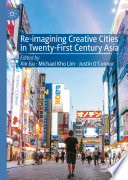 Re Imagining Creative Cities in Twenty First Century Asia Book