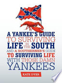 A Yankee's Guide to Surviving Life in the South and a Southerner's Guide to Surviving Life with Those Damn Yankees