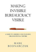 Making Invisible Bureaucracy Visible A Guide To Assessing And Changing Organizational Culture