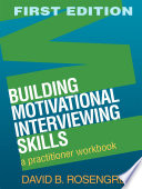 Building Motivational Interviewing Skills  : A Practitioner Workbook