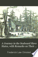 A Journey in the Seaboard Slave States  with Remarks on Their Economy Book PDF