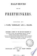 Half hours with the freethinkers  ed  by J  Watts   Iconoclast   and A  Collins Book