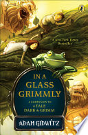 In a Glass Grimmly: A Companion to a Tale Dark & Grimm
