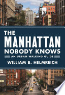 """The Manhattan Nobody Knows: An Urban Walking Guide"" by William B. Helmreich"