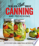 """The All New Ball Book Of Canning And Preserving: Over 350 of the Best Canned, Jammed, Pickled, and Preserved Recipes"" by Ball Home Canning Test Kitchen"