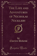 The Life and Adventures of Nicholas Nickleby  Classic Reprint