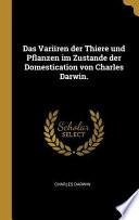 Das Variiren Der Thiere Und Pflanzen Im Zustande Der Domestication Von Charles Darwin.