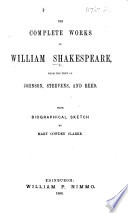 The Complete Works Of William Shakespeare From The Text Of Johnson Steevens And Reed Etc