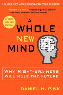 Daniel Pink, A Whole New World: Why Right-Brainers Will Rule the World