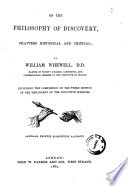On the Philosophy of Discovery, Chapters Historical and Critical Including the Completion of the Third Edition of the Philosophy of the Inductive Sciences by William Whewell