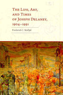 The Life, Art, and Times of Joseph Delaney, 1904-1991