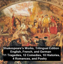 Shakespeare's Works, Trilingual Edition (in English, French and German), 11 Tragedies, 12 Comedies, 10 Histories, 4 Romances, Poetry