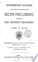 Supplementary catalogue of the books in that portion of the Bolton free library  forming the free reference department  By J K  Waite