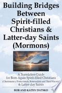Building Bridges Between Spirit filled Christians and Latter day Saints  Mormons