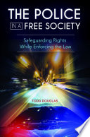 The Police in a Free Society  Safeguarding Rights While Enforcing the Law Book PDF