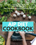 AIP Diet Cookbook For Picky Eaters
