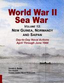 World War II Sea War  Volume 13  New Guinea  Normandy and Saipan