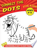 Connect the Dots for Kids Ages 8-12 - 100 Incredible Dot-To-Dot Pages