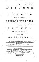 A Defence of a Charge Concerning Subscriptions in a Letter to the Author of The Confessional