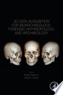 3D Data Acquisition For Bioarchaeology  Forensic Anthropology  And Archaeology