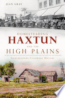 Homesteading Haxtun and the High Plains