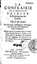 La confrérie de la Sainte Trinité et rédemption des captifs ; de l'origine, devoirs et indulgences de la dite confrérie