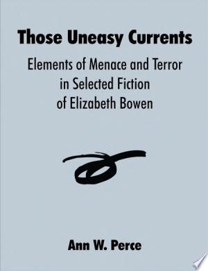 Those Uneasy Currents: Elements of Menace and Terror in Selected Fiction of Elizabeth Bowen
