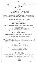 The Key to the Tutor's Guide ... Containing Solutions of the Questions ... To which are Added Some Useful Rules, &c. Likewise an Appendix ... The Ninth Edition; Carefully Revised and Corrected