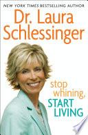Stop Whining  Start Living