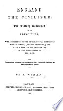 England  the civilizer  her history developed in its principles  with reference to the civilizational History of Modern Europe  America inclusive  and with a view to the denouement of the difficulties of the hour  By a Woman  Frances Wright