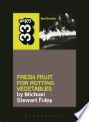 Dead Kennedys  Fresh Fruit for Rotting Vegetables Book PDF