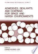 Adhesives  Sealants  and Coatings for Space and Harsh Environments Book
