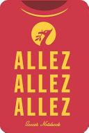 ALLEZ ALLEZ ALLEZ Soccer Notebook
