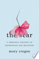 The Scar  A Personal History of Depression and Recovery